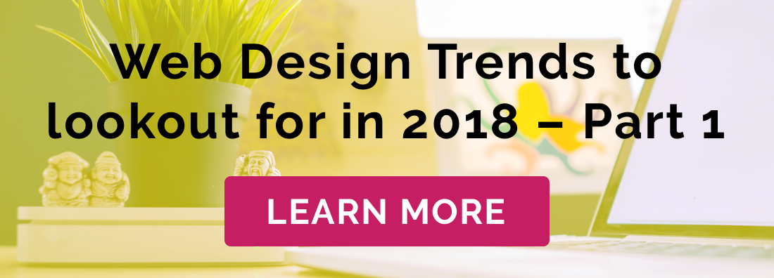 Web Design Trends to lookout for in 2018 - Part 2 - Idea Theorem