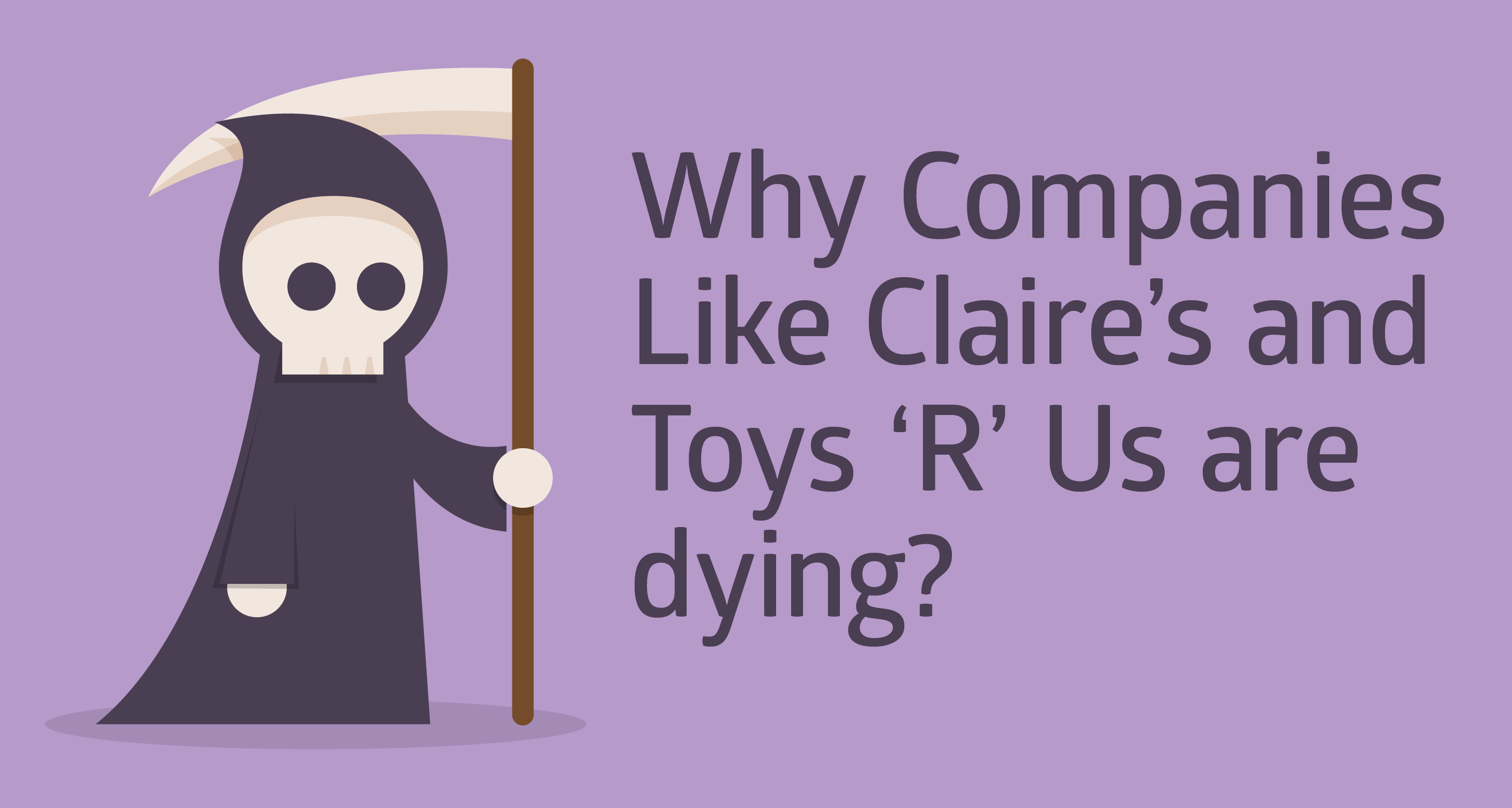 Why Companies Like Claire's and Toys 'R' Us Are Dying?