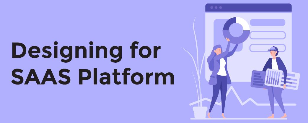 Designing for SAAS Platform