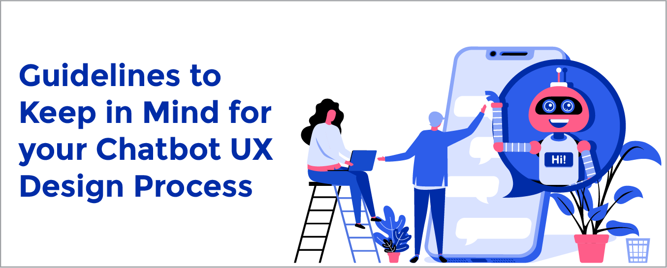 Guidelines to Keep in Mind for your Chatbot UX Design Process